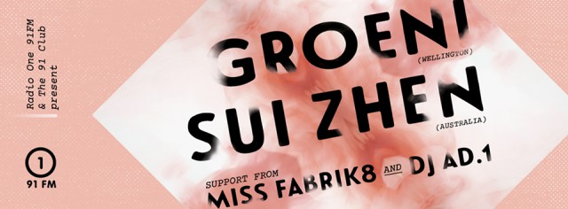 The 91 Club presents: Groeni, Sui Zhen, and Miss Fabrik8 & DJ AD.1